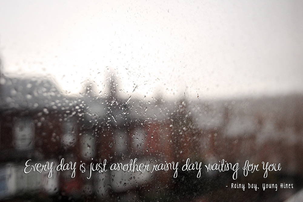 Words, Quotes, Lyrics: Rainy Day by Young Hines Photography by onetenzeroseven