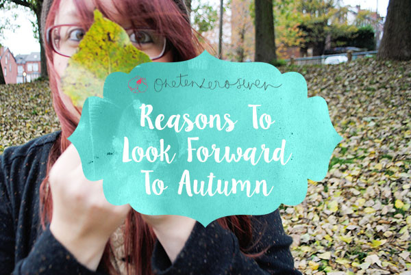 Reasons To Look Forward To Autumn